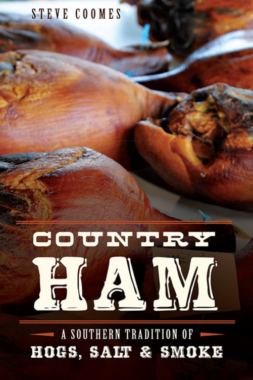 Country Ham: A Southern Tradition of Hogs, Salt & Smoke