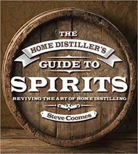 The Home Distiller's Guide to Spirits: Reviving the Art of Home Distilling